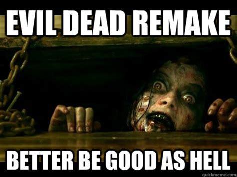 Evil Dead Meme - evil dead remake better be good as hell evil dead2013 quickmeme