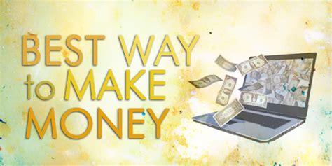 Best Way Make Money The Best Way To Make Money 2013 Make Money