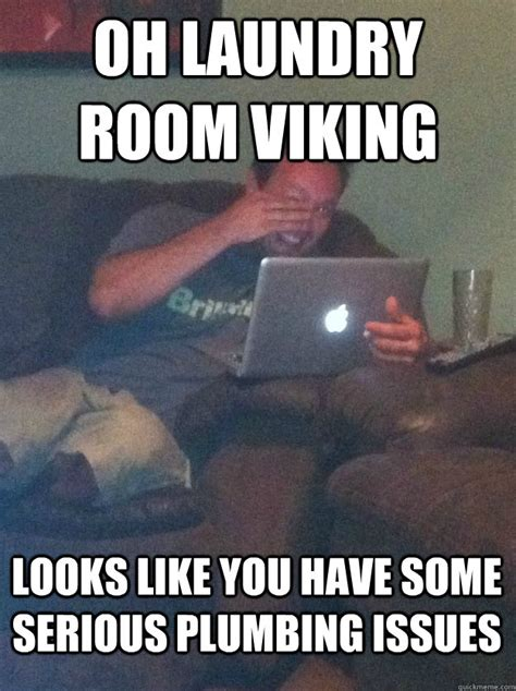 Laundry Room Viking Meme - oh laundry room viking looks like you have some serious plumbing issues meme dad quickmeme