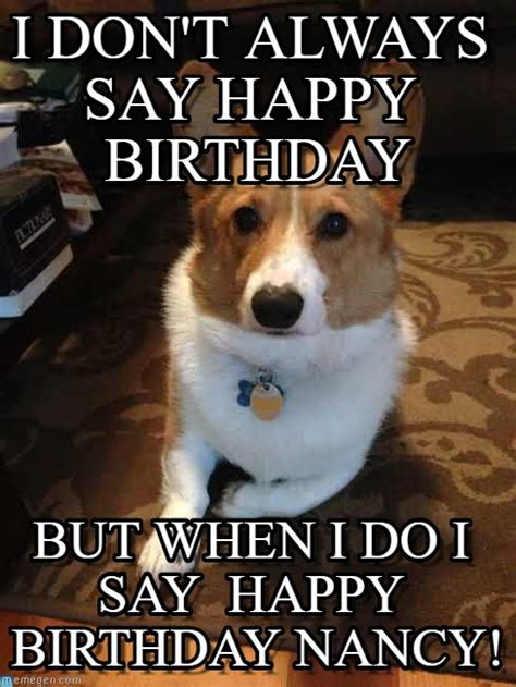 Corgi Birthday Meme - nancy corgi i don t always say happy birthday on memegen