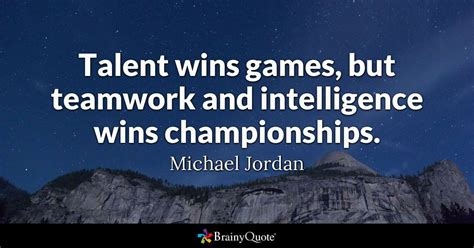Teamwork Quote Talent Wins But Teamwork And Intelligence Wins