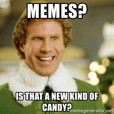 Meme Candy - memes is that a new kind of candy buddy the elf meme generator