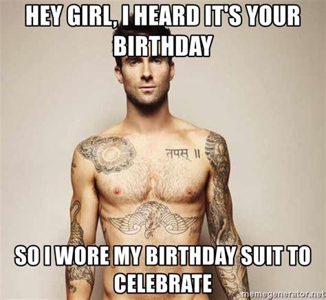 Adam Levine Meme - hey girl i heard it s your birthday so i wore my birthday suit to celebrate adam levine