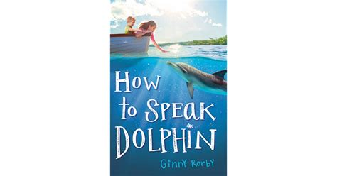 How To Speak Dolphin By Ginny Rorby — Reviews, Discussion, Bookclubs, Lists