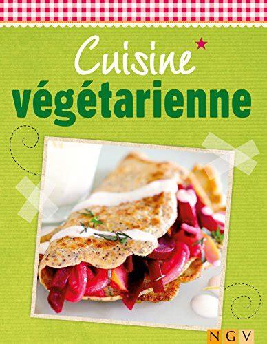 cuisine vegetalienne télécharger cuisine végétarienne plaisir et fraîcheur