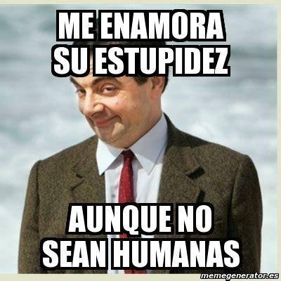 Sean Bean Meme Generator - meme mr bean me enamora su estupidez aunque no sean humanas 3238025