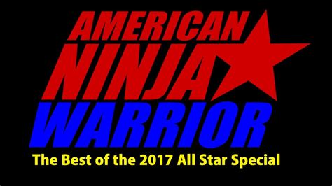 The Best Of The 2017 American Ninja Warrior All Star Special