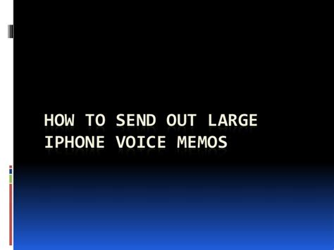 how to send large from iphone how to send out large iphone voice memos