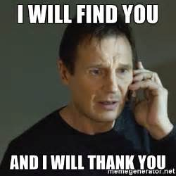 i will find you and i will thank you taken meme meme generator