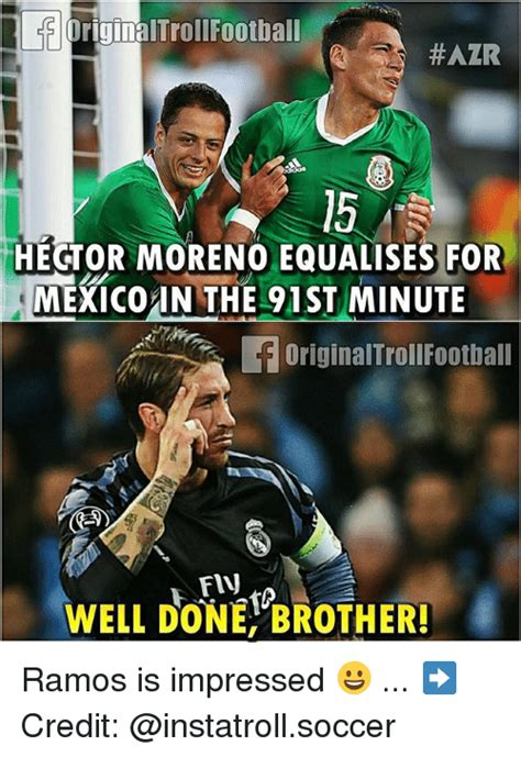 Mexico Soccer Memes - originaltrollfootball 15 hector moreno equalises for mexico in the 91 st minute well done