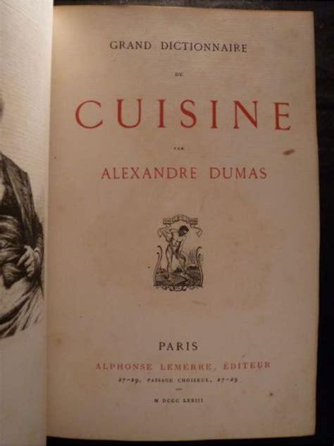 dictionnaire de cuisine alexandre dumas dumas grand dictionnaire de cuisine edition originale