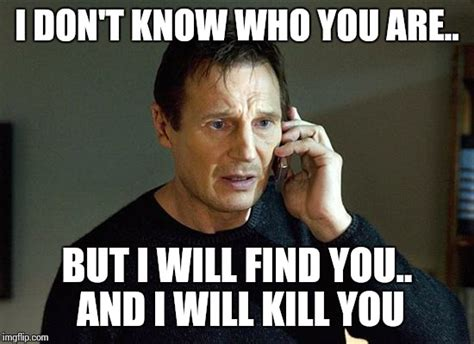 I Will Find You Meme Liam Neeson Taken 2 Meme Imgflip