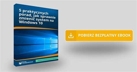 5 praktycznych porad jak sprawnie zmienić system na windows 10