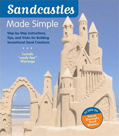 sandcastles made simple step by step tips and tricks for building sensational