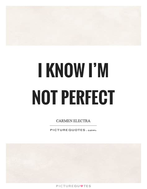 I Know I Not Perfect Quotes