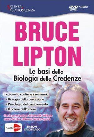 bruce lipton biologia delle credenze bruce lipton biografia libri e dvd