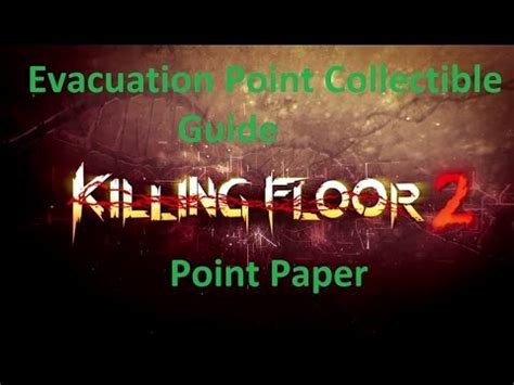 killing floor 2 evacuation point collectibles killing floor 2 evacuation point collectible guide point paper youtube