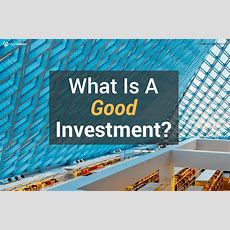 What Is A Good Investment?