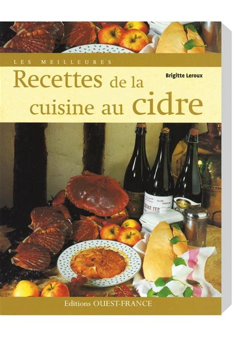 les meilleures recettes de cuisine livre les meilleures recettes de la cuisine au cidre tom
