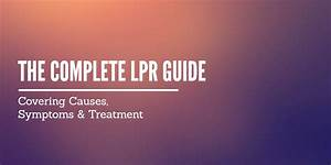 The Complete Guide To Lpr Causes  Symptoms And Treatment
