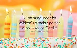 15 amazing ideas for children's birthday parties in and ...