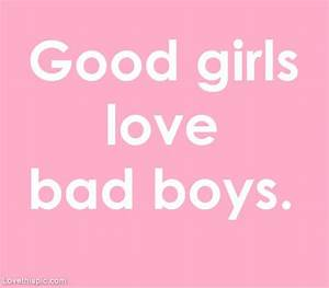 Good girls love bad boys love love quotes quotes quote ...