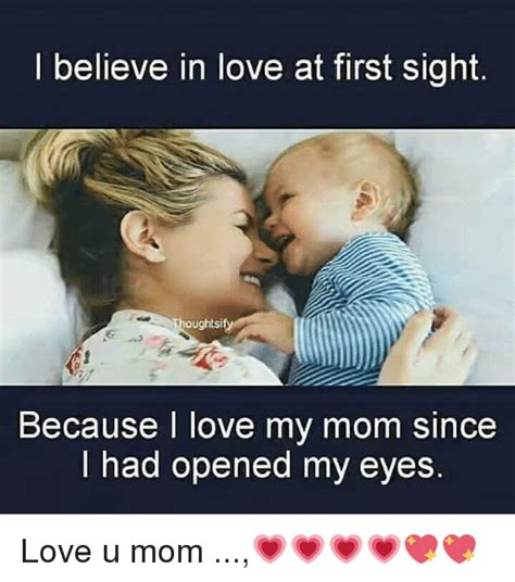 Love My Mom Meme - believe in love at first sight thought sify because i love my mom since had opened my eyes love