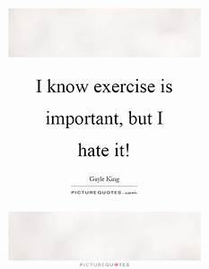 I know exercise... Hate Exercise Quotes