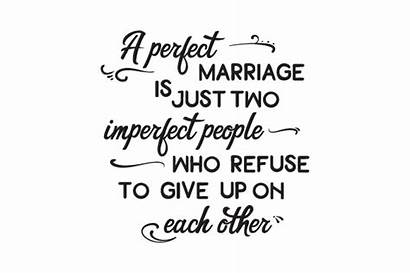 Marriage Imperfect Perfect Refuse Give Each Svg