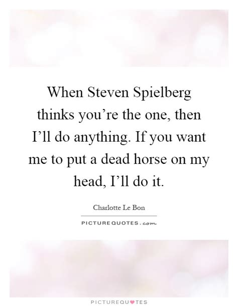 when steven spielberg thinks you re the one then