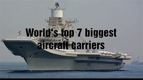 World's Biggest Top 7 Aircraft Carriers Youtube