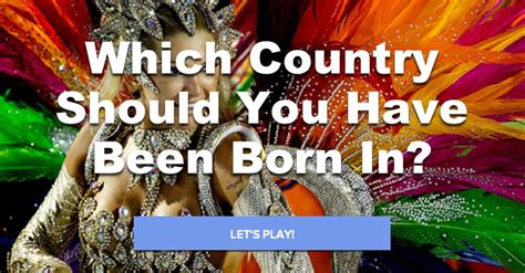 Which Country Should You Have Been Born In?