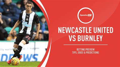 Newcastle United v Burnley: Predictions, odds, match ...