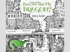 Have You Seen My Dragon? Steve Light shopswell