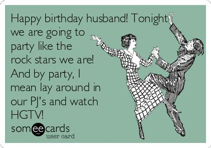 Husband Birthday Meme - happy birthday husband tonight we are going to party like the rock stars we are and by party
