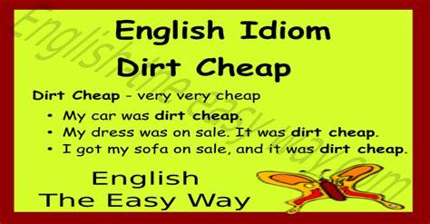 dirt cheap english idioms phrases  proverbs speak
