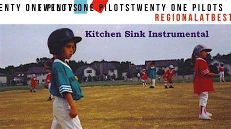 kitchen sink twenty one pilots album kitchen sink twenty one pilots instrumental unofficial 9579