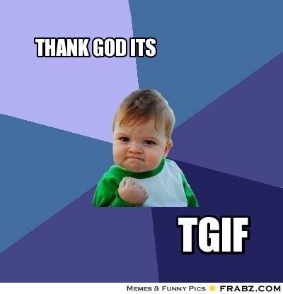 Thank God Its Friday Memes - thank god its friday meme memes of 2017 on sizzle meme generator 25 best memes about thank god