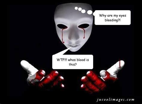 Bleeding Eyes Meme - why are my eyes bleeding wtf whos blood is this whos blood quickmeme