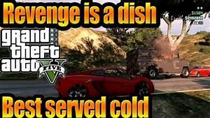 GTA 5 Online - Revenge Is A Dish Best Served Cold ( GTA V ...