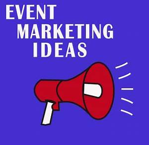 Event Marketing Ideas To Help Your Business Stand Out