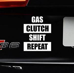 Gas Clutch Shift Repeat Bumper Sticker Vinyl Decal Car