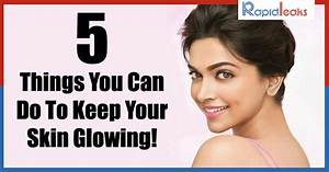 Skin Care Advice: 5 Things You Can Do To Keep Your Skin ...