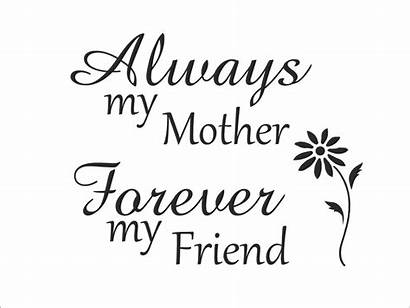 Quotes Mothers Mother Friend Always Forever