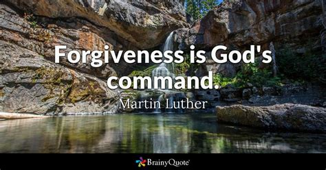 forgiveness  gods command martin luther brainyquote