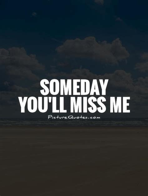 One Day Youll Gonna Miss Me Quotes