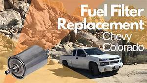 How To Replace The Fuel Filter On A 2004 Chevy Colorado