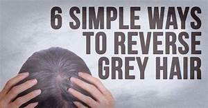 6 Simple Ways To Reverse Grey Hair I Heart Intelligence