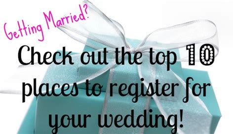 Top 10 Places To Register For Your Wedding (or House