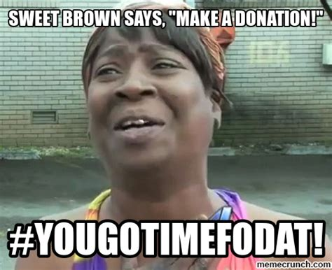 Sweet Brown Meme Generator - sweet brown meme generator 28 images meme creator when your dad comes to careers day and